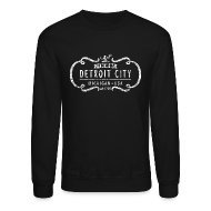 Long Sleeve Shirts ~ Crewneck Sweatshirt ~ The One and Only Detroit City