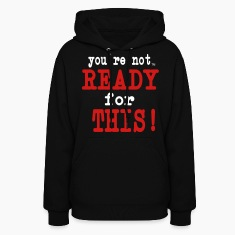 YOU'RE NOT READY FOR THIS! Hoodies