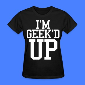 I'm Geeked Up Women's - stayflyclothing.com - Women's T-Shirt
