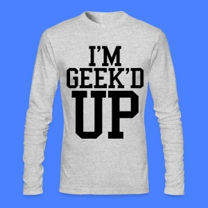 I'm Geeked Up Long Sleeve Shirts - stayflyclothing - Men's Long Sleeve T-Shirt by Next Level