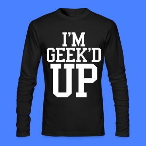 I'm Geeked Up Long Sleeve - stayflyclothing.com - Men's Long Sleeve T-Shirt by Next Level