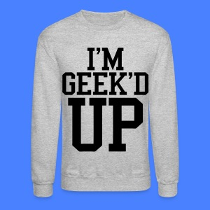 I'm Geeked Up Long Sleeve - stayflyclothing.com - Crewneck Sweatshirt