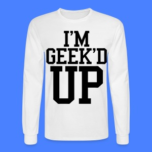 I'm Geeked Up Long Sleeve - stayflyclothing.com - Men's Long Sleeve T-Shirt
