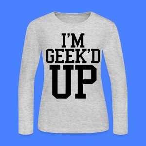I'm Geeked Up Long Sleeve - stayflyclothing.com - Women's Long Sleeve Jersey T-Shirt