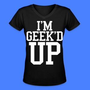 I'm Geeked Up Women's - stayflyclothing.com - Women's V-Neck T-Shirt