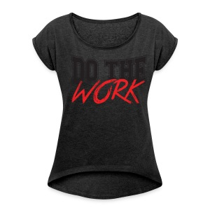 Do the work - Women's Roll Cuff T-Shirt