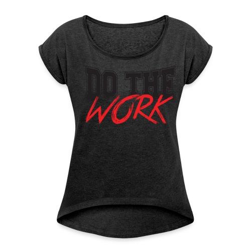 Do the work - Women's Roll Cuff T-Shirt