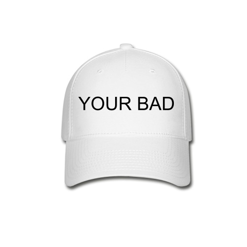 Your bad by clark kent - Baseball Cap