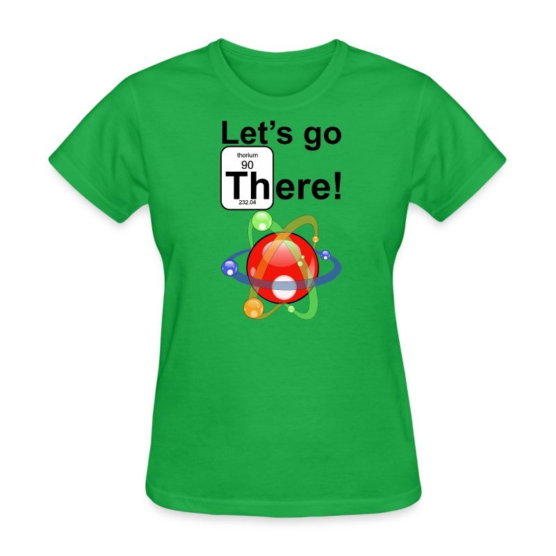 THoriumGoThere f - Women's T-Shirt