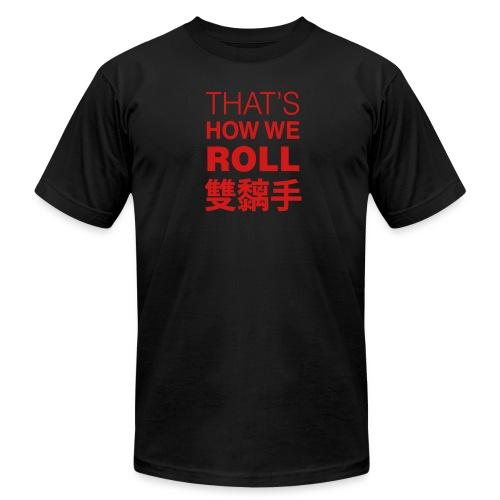 Thats How I Roll! T-Shirt - Men's Fine Jersey T-Shirt