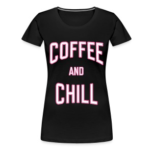 Coffee and Chill - Women's Premium T-Shirt