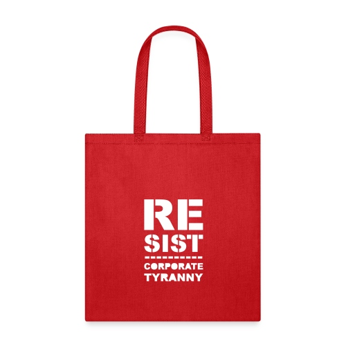 * RESIST CORPORATE TYRANNY *  - Tote Bag