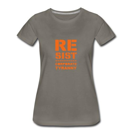 * RESIST CORPORATE TYRANNY *  - Women's Premium T-Shirt