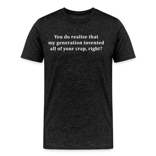 My generation invented all of your crap - Men's Premium T-Shirt