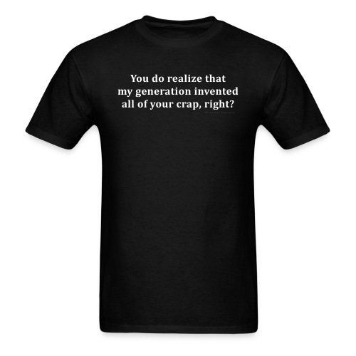 My generation invented all of your crap - Men's T-Shirt