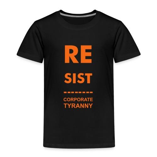 * Resist Corporate Tyranny | 2007 *  - Toddler Premium T-Shirt
