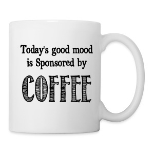 Today's Good Mood Is Sponsored By Coffee Mug - Coffee/Tea Mug