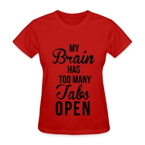 My Brain Has Too Many Tabs Open - Women's T-Shirt