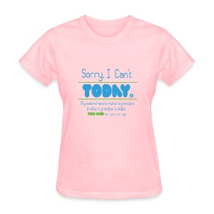 Sorry I Can't Today....... - Women's T-Shirt
