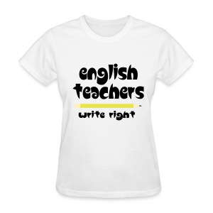 English Teachers Write Right - Women's T-Shirt