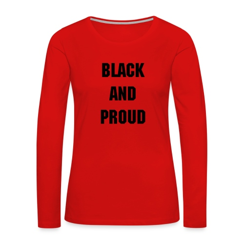 Black and proud - Women's Premium Long Sleeve T-Shirt