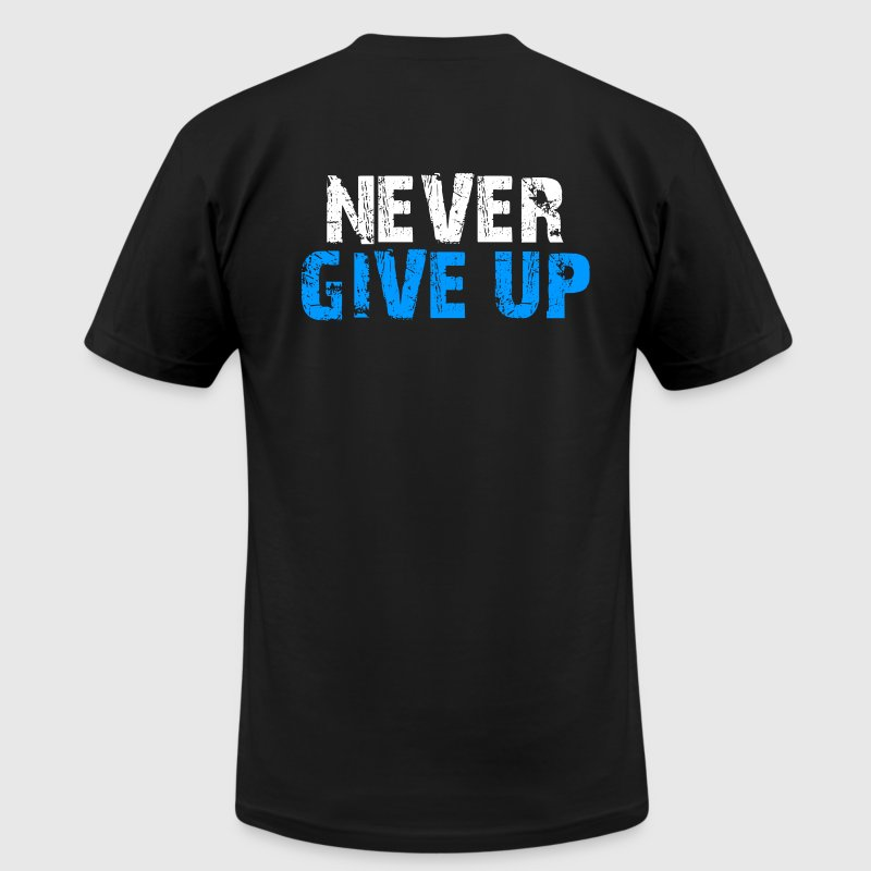 Never Give Up T-Shirts - Men's T-Shirt by American Apparel