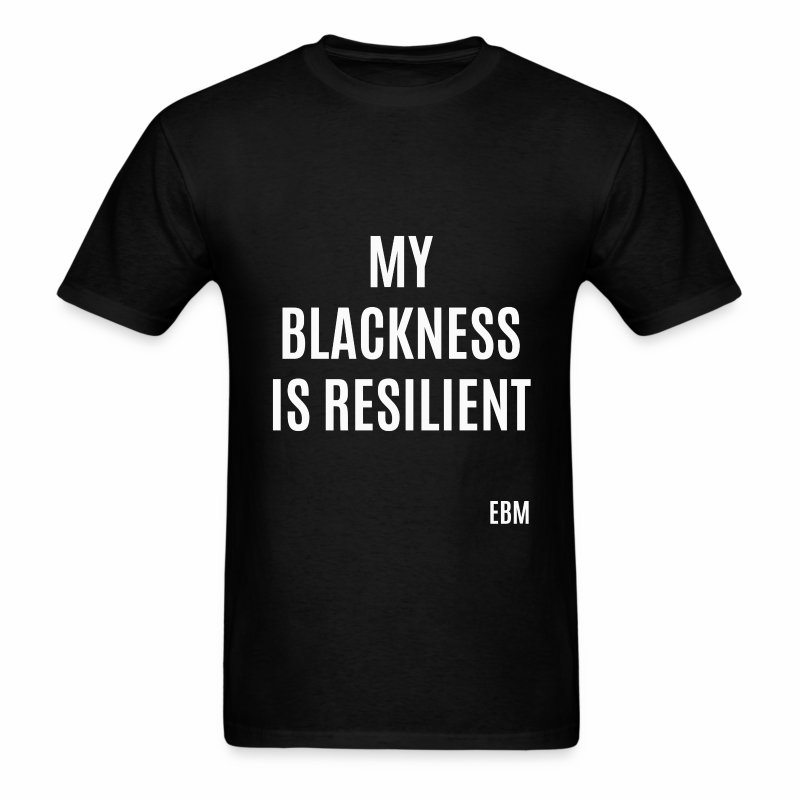 My Blackness is Resilient Black Men's T-shirt Clothing by Stephanie Lahart. - Men's T-Shirt