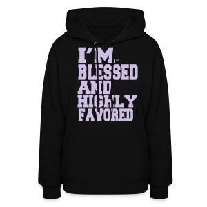 I'M BLESSED AND HIGHLY FAVORED Hoodies - Women's Hoodie