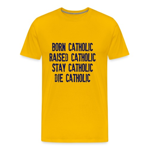 BORN CATHOLIC - Men's Premium T-Shirt