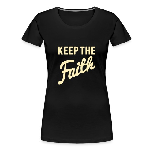 KEEP THE FAITH - Women's Premium T-Shirt