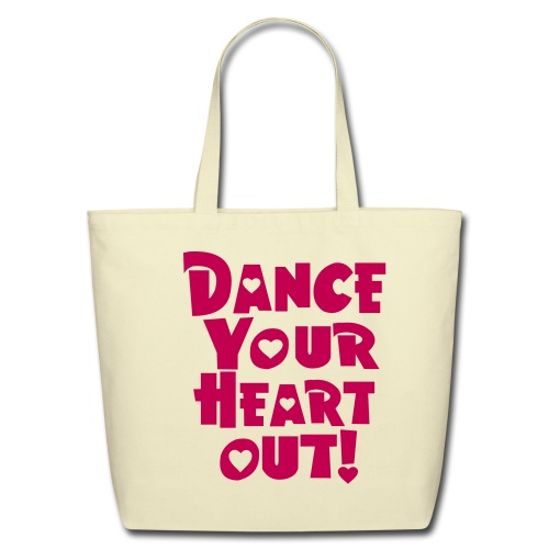 Dance your heart out tote - Eco-Friendly Cotton Tote