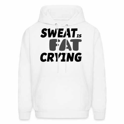 Sweat is Fat Crying - Men's Hoodie