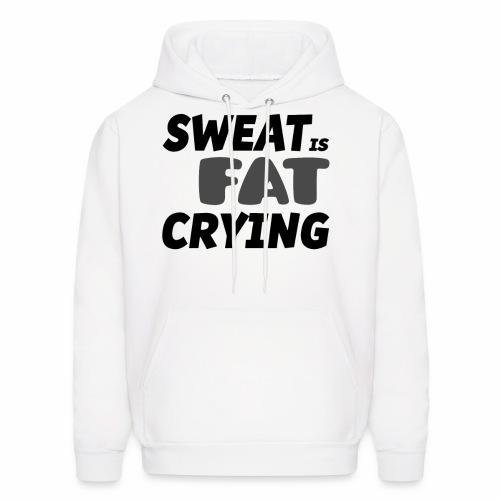 Sweat is Fat Crying - Men's Hoodie