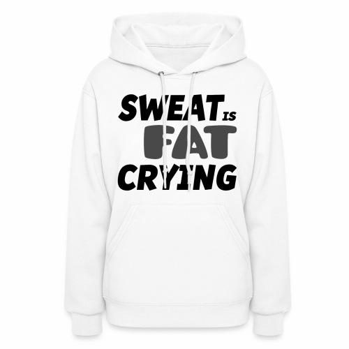 Sweat is Fat Crying - Women's Hoodie