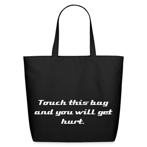Touch this bag and you will get hurt - Eco-Friendly Cotton Tote