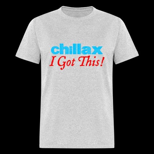 Chillax - I Got This! - Men's T-Shirt