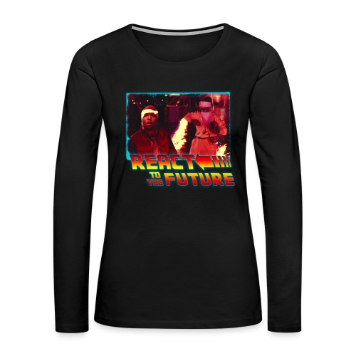 REACT TO THE FUTURE (Women's Premium Long Sleeve T-Shirt) - Women's Premium Long Sleeve T-Shirt