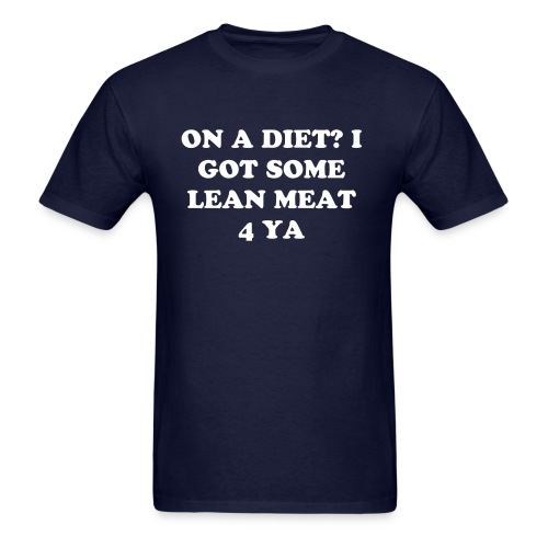 On A diet? I Got Some Lean Meat 4 Ya - Men's T-Shirt