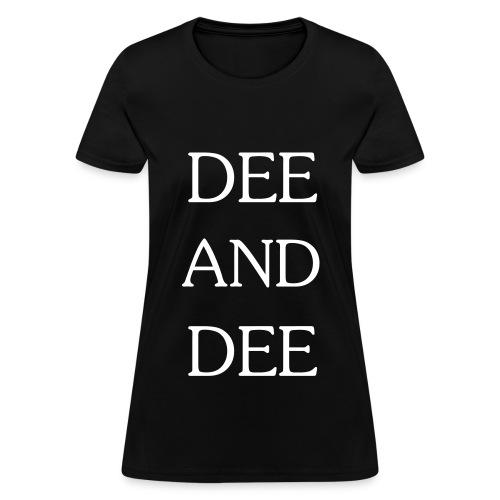 DEE AND DEE (white text) Women's - Women's T-Shirt