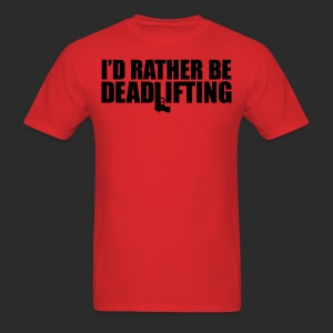 I'D RATHER BE DEADLIFTING - Men's T-Shirt