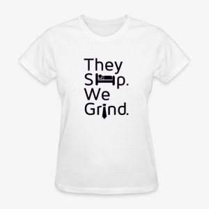They Sleep We Grind Women's Tee - Women's T-Shirt