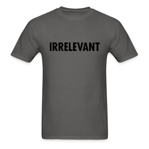 IRRELEVANT! - Men's T-Shirt