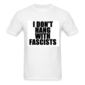 I Don't Hang with Fascists - Men's T-Shirt