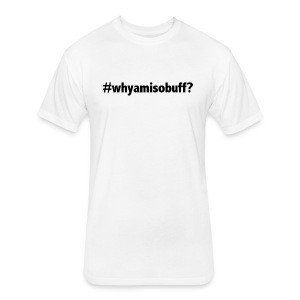 Why Am I So Buff? - Fitted Cotton/Poly T-Shirt by Next Level