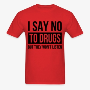 I Say No To Drugs Men's Tee - Men's T-Shirt