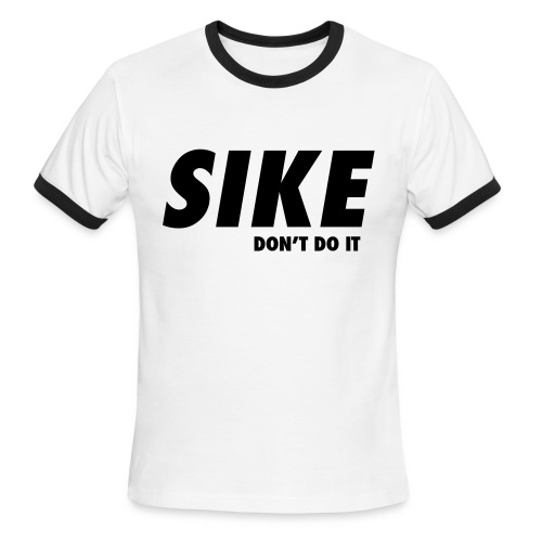 sike dont do it  - Men's Ringer T-Shirt