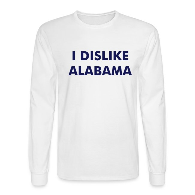 I DISLIKE ALABAMA - White (long)