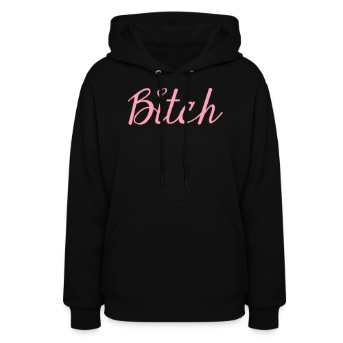 Bitch - Women's Hoodie