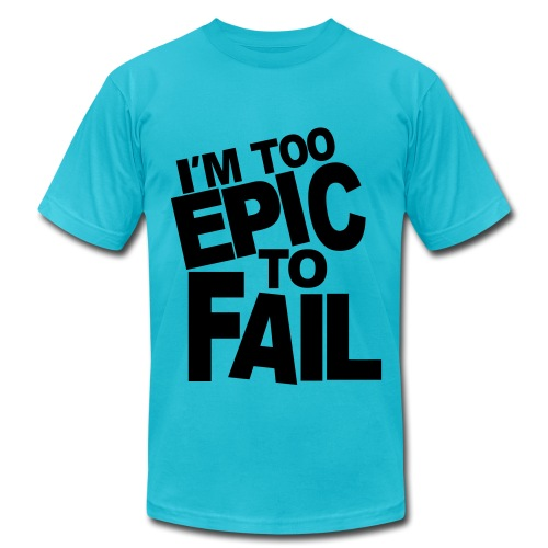 im too epic to fail - Men's Fine Jersey T-Shirt