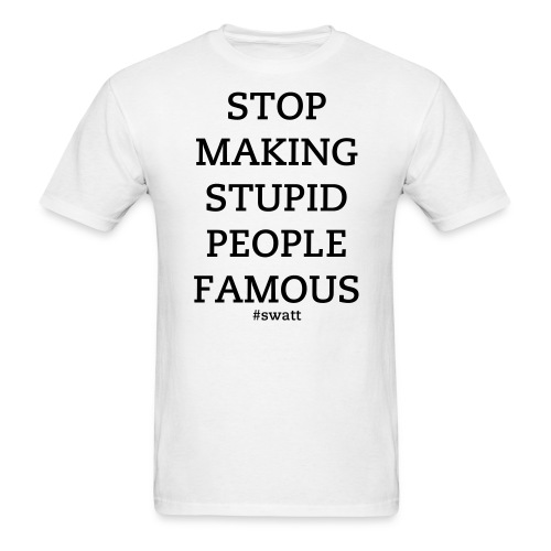 Making Stupid People Famous Tee - Men's T-Shirt